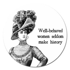 Well Behaved Women Seldom Make History Magnet 5  (round)