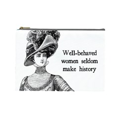 Well-Behaved Women Seldom Make History Cosmetic Bag (Large)