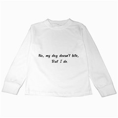 No, My Dog Doesn t Bite Kids Long Sleeve T Shirts