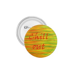 Chill Out 1 75  Buttons by Valentinaart
