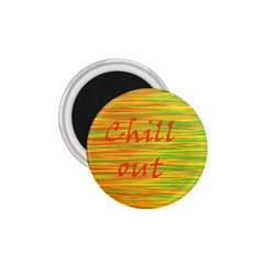 Chill Out 1 75  Magnets by Valentinaart