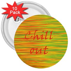 Chill Out 3  Buttons (10 Pack)  by Valentinaart