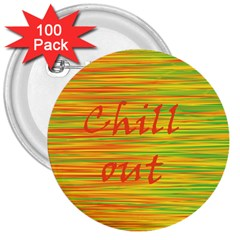 Chill Out 3  Buttons (100 Pack)  by Valentinaart