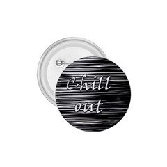Black An White  chill Out  1 75  Buttons by Valentinaart
