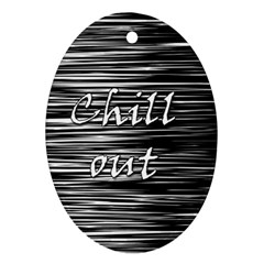 Black An White  chill Out  Oval Ornament (two Sides) by Valentinaart