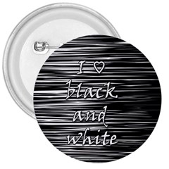 I love black and white 3  Buttons