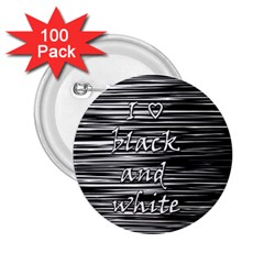 I love black and white 2.25  Buttons (100 pack)