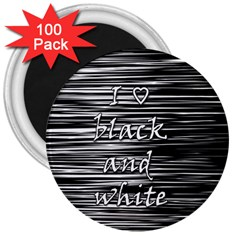 I love black and white 3  Magnets (100 pack)