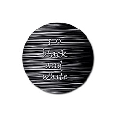 I love black and white Rubber Round Coaster (4 pack)