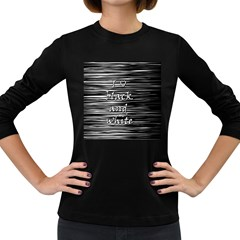 I love black and white Women s Long Sleeve Dark T-Shirts