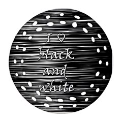 I love black and white Round Filigree Ornament (2Side)