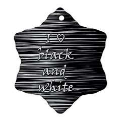 I love black and white Snowflake Ornament (2-Side)