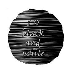I love black and white Standard 15  Premium Round Cushions