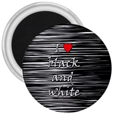 I love black and white 2 3  Magnets