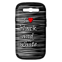I love black and white 2 Samsung Galaxy S III Hardshell Case (PC+Silicone)