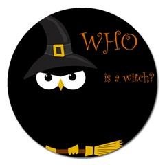 Who Is A Witch? Magnet 5  (round) by Valentinaart