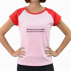 The Best Way To Predict   Women s Cap Sleeve T Shirt (colored) by awesomegraphics