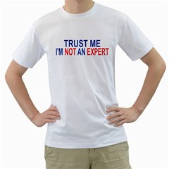 Trust Me I m Not An Expert Men s T-shirt (white)  by extremelysilly