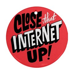 Closethe Internet Up Round Ornament (two Sides)