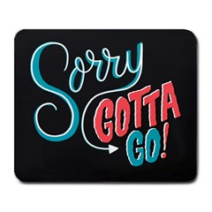 Sorry Gotta Go Large Mousepads by AnjaniArt