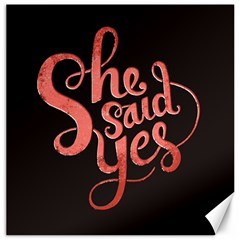 She Said Yes Canvas 20  X 20