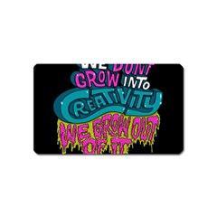 We Dont Grow Into Creativity We Grow Out Of It Magnet (name Card) by AnjaniArt
