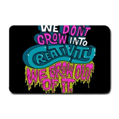 We Dont Grow Into Creativity We Grow Out Of It Small Doormat  by AnjaniArt