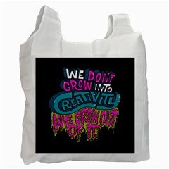 We Dont Grow Into Creativity We Grow Out Of It Recycle Bag (one Side)