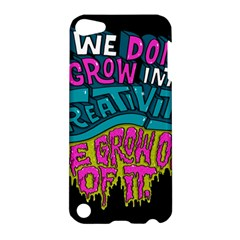 We Dont Grow Into Creativity We Grow Out Of It Apple Ipod Touch 5 Hardshell Case