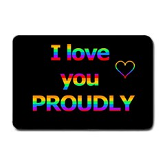 I Love You Proudly Small Doormat  by Valentinaart