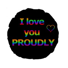 I Love You Proudly Standard 15  Premium Round Cushions by Valentinaart