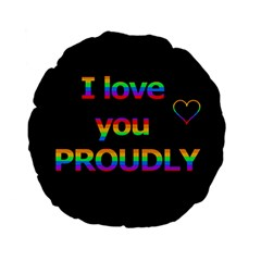 I Love You Proudly Standard 15  Premium Flano Round Cushions by Valentinaart