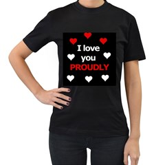 I Love You Proudly Women s T-shirt (black) by Valentinaart