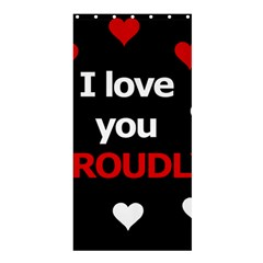 I Love You Proudly Shower Curtain 36  X 72  (stall)  by Valentinaart