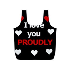 I Love You Proudly Full Print Recycle Bags (s)  by Valentinaart