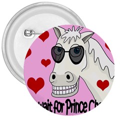 Don t Wait For Prince Charming 3  Buttons by Valentinaart