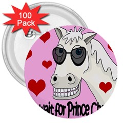Don t Wait For Prince Charming 3  Buttons (100 Pack)  by Valentinaart