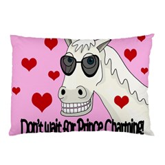 Don t Wait For Prince Charming Pillow Case (two Sides)