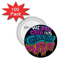 We Dont Grow Into Creativity We Grow Out Of It 1 75  Buttons (100 Pack)  by Jojostore