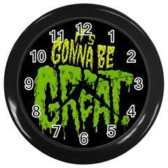 Its Gonna Be Great Wall Clocks (black)