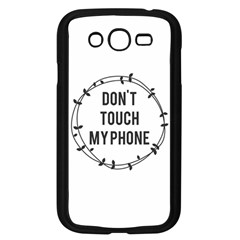 Don t Touch My Phone Samsung Galaxy Grand Duos I9082 Case (black) by Brittlevirginclothing