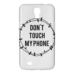 Don t Touch My Phone Samsung Galaxy Mega 6 3  I9200 Hardshell Case by Brittlevirginclothing