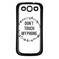 Don t Touch My Phone Samsung Galaxy S3 Back Case (black) by Brittlevirginclothing