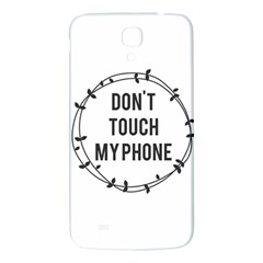 Don t Touch My Phone Samsung Galaxy Mega I9200 Hardshell Back Case by Brittlevirginclothing