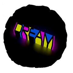 Dream Colors Neon Bright Words Letters Motivational Inspiration Text Statement Large 18  Premium Flano Round Cushions
