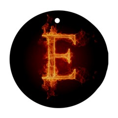 Fire Letterz E Round Ornament (two Sides)