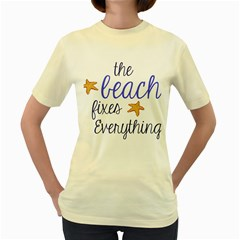 The Beach Fixes Everything Women s Yellow T Shirt by OneStopGiftShop