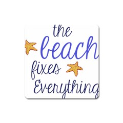 The Beach Fixes Everything Square Magnet by OneStopGiftShop