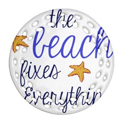 The Beach Fixes Everything Ornament (round Filigree) by OneStopGiftShop