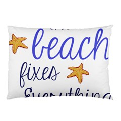 The Beach Fixes Everything Pillow Case (two Sides)
